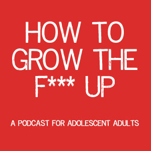 How To Grow The F*** Up